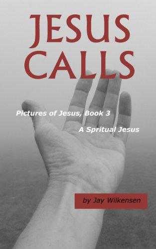 Jesus Calls: Pictures of Jesus, Book 3 - A Spiritual Jesus, Human Like You, Human Like Me (Jesus Calls, Pictures of Jesus) (English Edition)