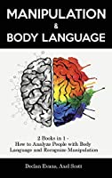 Manipulation and Body Language: 2 Books in 1 - How to Analyze People with Body Language and Recognize Manipulation