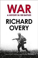 War: A History in 100 Battles