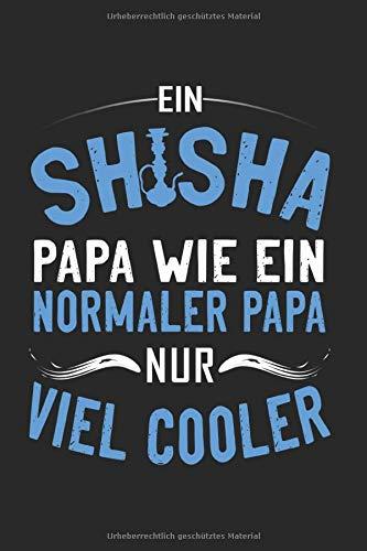 Ein Shisha Papa Wie Ein Normaler Papa Nur Viel Cooler: Shisha Papa & Hookah Notizbuch 6'x9' Shishatroniker Geschenk für Rauchen & Vape