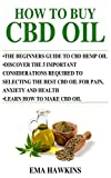 HOW TO BUY CBD OIL: 5 Important Considerations Required To Selecting The Best CBD Oil For Pain, Anxiety And Health (CBD OIL CRASH COURSE)