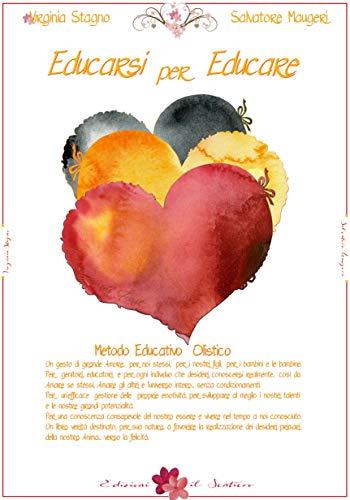 Educarsi per educare: Metodo Educativo Olistico (Pedagogia olistica Vol. 1)