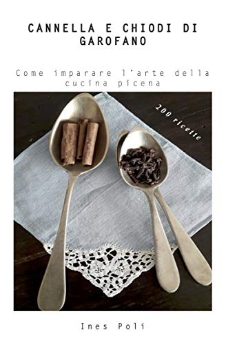 Cannella e chiodi di garofano: come imparare l'arte della cucina picena