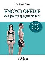 Encyclopédie des points qui guérissent - La santé au bout des doigts de Roger Dalet