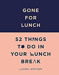 Book - Gone for Lunch: 52 Things to Do in Your Lunch Break