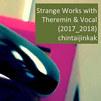 Strange Works with Theremin & Vocal (2017 - 2018)