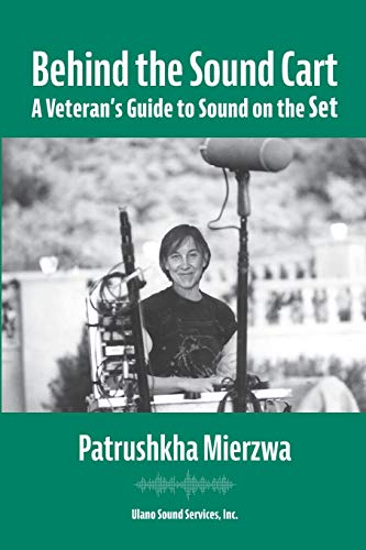 Compare Textbook Prices for Behind the Sound Cart: A Veteran's Guide to Sound on the Set  ISBN 9781736290002 by Mierzwa, Patrushkha