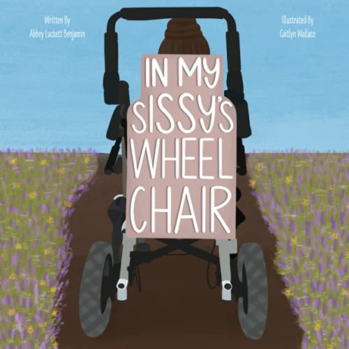 Compare Textbook Prices for In My Sissy's Wheelchair  ISBN 9798510229516 by Benjamin, Abbey  Luckett,Wallace, Caitlyn