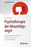 Psychotherapie der Misserfolgsangst: Ein Training bei Insuffizienzerleben, Scham und Therapieresistenz (Psychotherapie: Praxis)