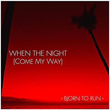 When the Night (Come My Way)