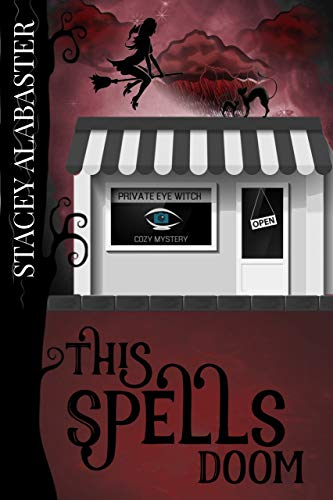 This Spells Doom (Private Eye Witch Cozy Mystery Book 6) by [Stacey Alabaster]