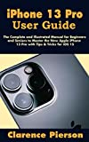 iPhone 13 Pro User Guide: The Complete and Illustrated Manual for Beginners and Seniors to Master the New Apple iPhone 13 Pro with Tips & Tricks for iOS 15 (English Edition)