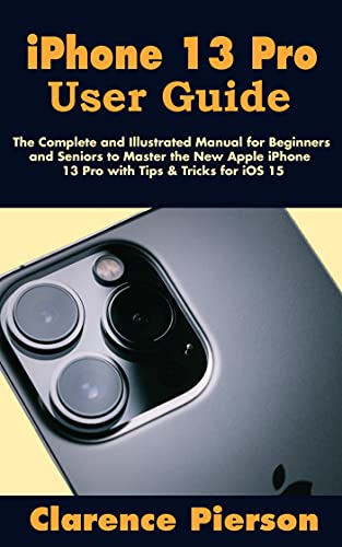 iPhone 13 Pro User Guide: The Compl…