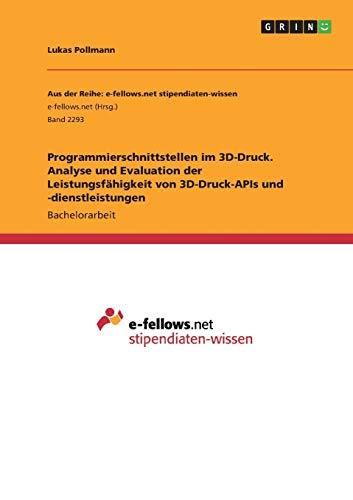 Programmierschnittstellen im 3D-Druck. Analyse und Evaluation der Leistungsfähigkeit von 3D-Druck-APIs und -dienstleistungen