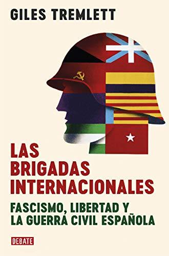 Las brigadas internacionales: Fascismo, libertad y la guerra civil española (Historia)
