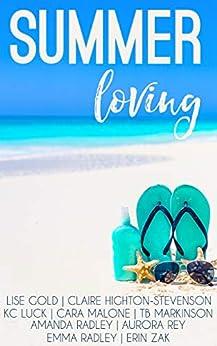 Summer Loving: A collection of short summer F/F stories by [Amanda Radley, Lise Gold, Claire Highton-Stevenson, KC Luck, Cara Malone, TB Markinson, Aurora Rey, Emma Radley, Erin Zak]