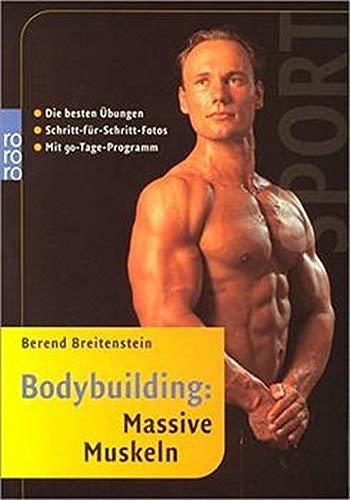 Bodybuilding: Massive Muskeln: Die besten Übungen. Schritt-für-Schritt-Fotos. Mit 90-Tage-Programm von Breitenstein. Berend (2003) Taschenbuch