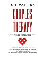 Couples Therapy: 6 books in 1: Anxiety in Relationship + Insecure in Love + Toxic Relationship + Narcissistic Relationship + Couples Communication + Relationship Questions for Couples (Workbook).