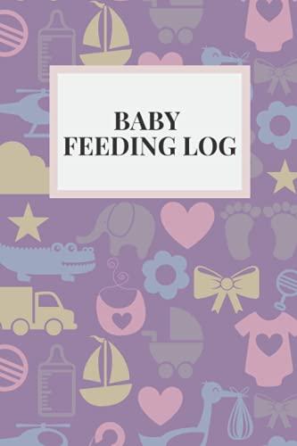 Baby Feeding Log: Baby Feeding Log Book: Tracker for Breastfeeding, Bottle Feeding, Diaper Changes for newborns