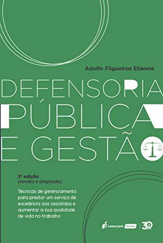Defensoria pública e gestão: técnicas de gerenciamento para prestar um serviço de excelência aos assistidos e aumentar a sua qualidade de vida no trabalho — 2ª edição revista e atualizada