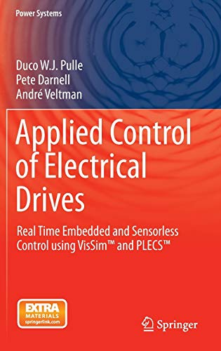 Applied Control of Electrical Drives: Real Time Embedded and Sensorless Control using VisSim™ and