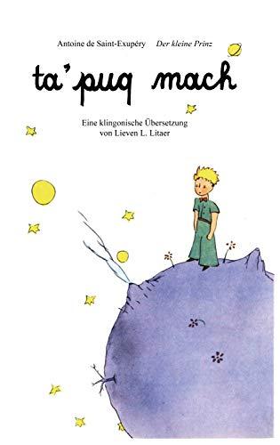 ta'puq mach - Der kleine Prinz: Ein Kinderbuchklassiker auf Klingonisch
