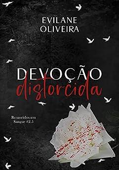Devoção Distorcida (Renascidos Em Sangue Livro 2.5) por [Evilane Oliveira]