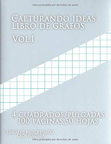 Capturando ideas Libro de grafos vol.1: (4 cuadrados/pulgadas, 2 líneas/Pulgada,100 paginas,50 hojas (Grande, 8.5 x 11),LÍNEAS DE ÍNDICE PESADO CADA PULGADA