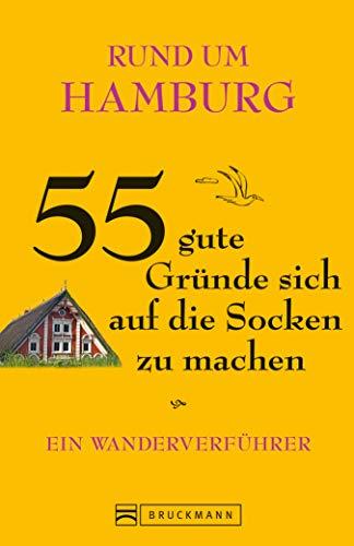 Rund um Hamburg - 55 gute Gründe sich auf die Socken zu machen:: Ein Wanderverführer