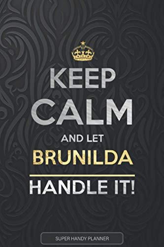 Brunilda: Keep Calm And Let Brunilda Handle It - Brunilda Name Custom Gift Planner Calendar Notebook Journal