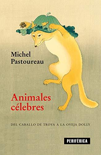 Animales célebres: Del caballo de Troya a la oveja Dolly: 4 (FUERA DE SERIE)