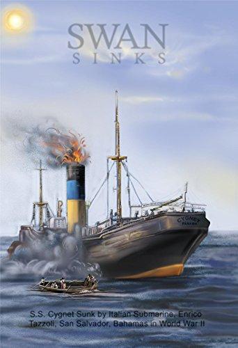 Swan Sinks: SS Cygnet Sunk by Italian Submarine Enrico Tazzoli, San Salvador, Bahamas in World War II (English Edition)