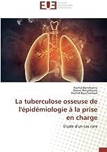 La tuberculose osseuse de l'épidémiologie à la prise en charge: Etude d'un cas rare (OMN.UNIV.EUROP.) (French Edition)