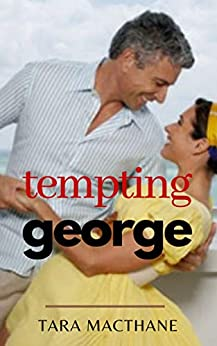 Tempting George: An Older Man Younger Woman Erotic Romance by [Tara MacThane]