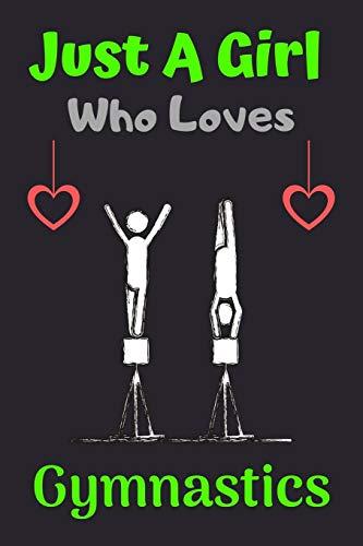 Just A Girl Who Loves Gymnastics: A Super Cute Gymnastics notebook journal or dairy | Gymnastics lovers gift for boys | Gymnastics lovers Lined Notebook Journal (6