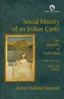 Social History of an Indian Caste:: The Kayasths of Hyderabad