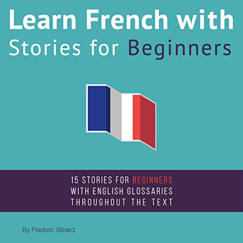 Learn French with Stories for Beginners     15 French Stories for Beginners              Written by:                                                                                                                                 Frederic Bibard                               Narrated by:                                                                                                                                 Frederic Bibard,                                                                                        Adam McVay                      Length: 26 hrs and 45 mins     3 ratings     Overall 4.3