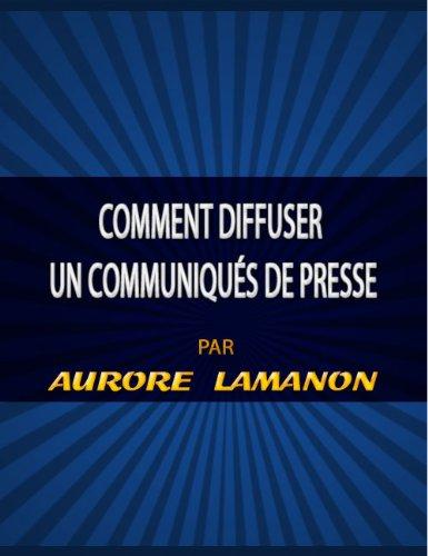 Comment diffuser un Communiqués De Presse (French Edition)