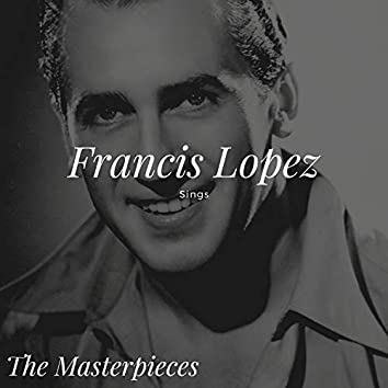 Francis Lopez Sings - The Masterpieces