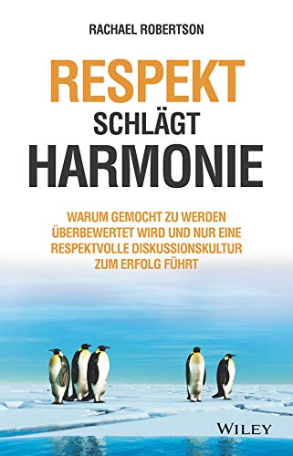 Respekt schlägt Harmonie: Warum gemocht zu werden überbewertet wird und nur eine respektvolle Diskussionskultur zum Erfolg führt