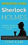 Memorize como Sherlock Holmes - Aprenda e domine a técnica do palácio da memória: Técnica comprovada para memorizar qualquer coisa. Você não será ... 2 (Aprendizagem E Reengenharia Do Pensamento)