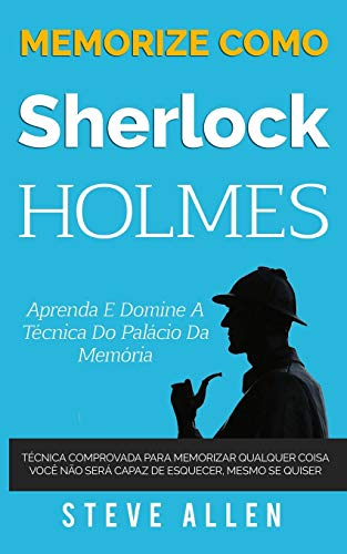 Memorize como Sherlock Holmes - Aprenda e domine a técnica do palácio da memória: Técnica comprovada para memorizar qualquer coisa. Você não será capaz de esquecer, mesmo se quiser: 2