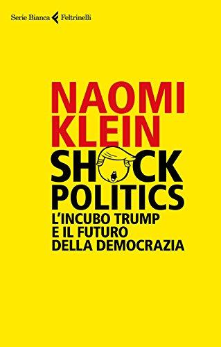 Shock politics. L'incubo Trump e il futuro della democrazia