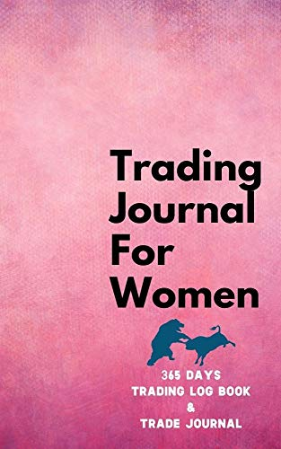 365 Days Trading Journal For Women Trading Diary Trading Log 370 Pages, For Traders of Cryptos, Stocks, Futures, Options and Forex W010: Stock Trading Activity Log Book Day Trading (English Edition)