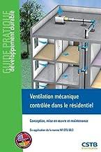 Ventilation mécanique contrôlée dans le résidentiel: Conception, mise en oeuvre et maintenance. En application de la norme...