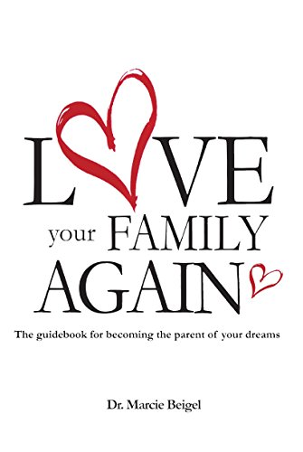 Amazon Com Love Your Family Again The Guidebook To Becoming The Parent Of Your Dreams Ebook Beigel Dr Marcie Kindle Store