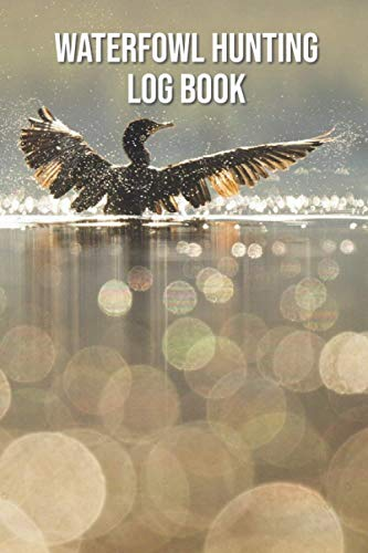 Wterfowl Hunting Log Book: Duck Hunters Journal Keep Track of your Hunting Sessions