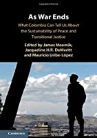 As War Ends: What Colombia Can Tell Us About the Sustainability of Peace and Transitional Justice