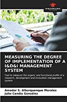 MEASURING THE DEGREE OF IMPLEMENTATION OF A I&D&i MANAGEMENT SYSTEM: Tool to measure the organic and functional profile of a research, development and innovation management system