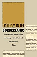 Criticism in the Borderlands: Studies in Chicano Literature, Culture and Ideology (Post Contemporary Interventions)